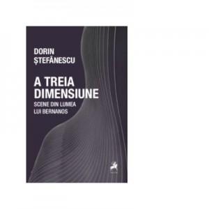 A treia dimensiune. Scene din lumea lui Bernanos - Dorin Stefanescu