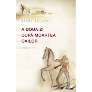 A doua zi dupa moartea cailor - Diana Turconi