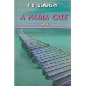 A patra cale Volumul 2 - Uspensky P. D