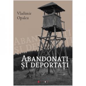 Abandonati si deportati. Editia a II-a - Vladimir Opalcu