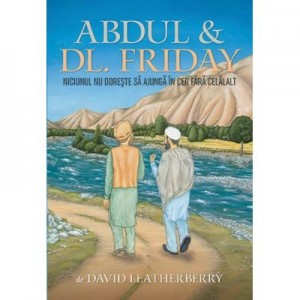 Abdul & Dl. Friday. Niciunul nu doreste sa ajunga in cer fara celalat - David Leatherberry