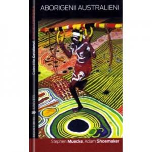 Aborigenii australieni - Adam Shoemaker, Stephen Muecke