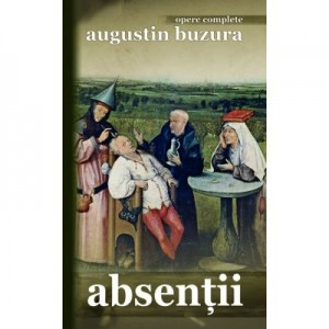 Absentii. Opere complete - Augustin Buzura