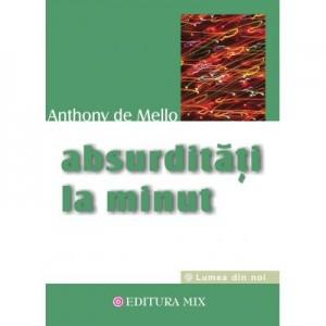 Absurditati la minut - Anthony de Mello. Traducere de Cristian Hanu