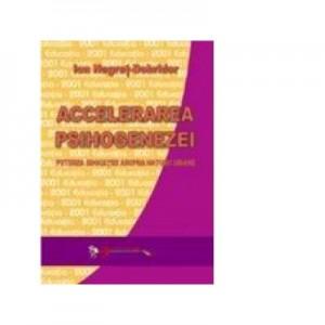 Accelerarea psihogenezei - Puterea educatiei asupra naturii umane - prof. univ. dr. Ion Negret-Dobridor