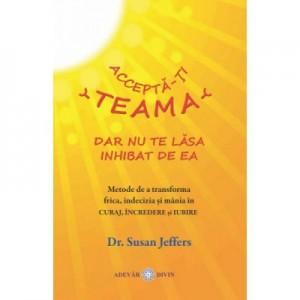 Accepta-ti teama, dar nu te lasa inhibat de ea - Susan Jeffers