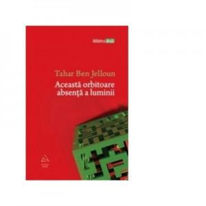 Aceasta orbitoare absenta a luminii - Tahar Ben Jelloun