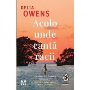 Acolo unde canta racii - Delia Owens