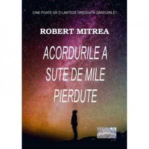 Acordurile a sute de mile pierdute - Robert Mitrea