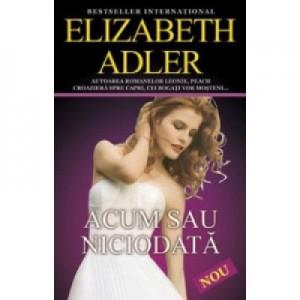 Acum sau niciodata - Elizabeth Adler