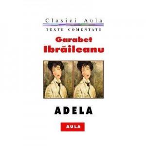 Adela (text comentat) - Garabet Ibraileanu