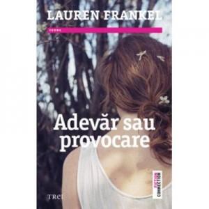 Adevar sau provocare - Lauren Frankel. Traducere de Bogdan Cosaa