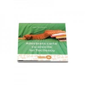 Adevarata carte cu pisicile lui Tocilescu. Paperback - Alex Tocilescu