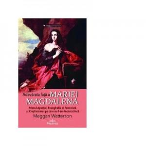 Adevarata fata a Mariei Magdalena. Primul Apostol, Evanghelia ei feminista si Crestinismul pe care nu l-am incercat inca - Meggan Watterson