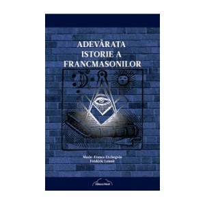 Adevarata istorie a francmasonilor - Marie-France Etchegoin, Frederic Lenoir