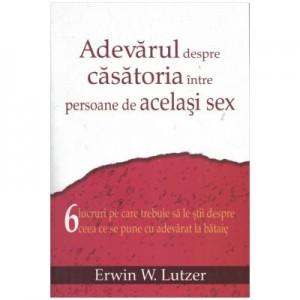 Adevarul despre casatoria intre persoane de acelasi sex - Erwin W. Lutzer