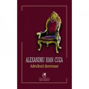 Adevaruri dureroase - Alexandru Ioan Cuza