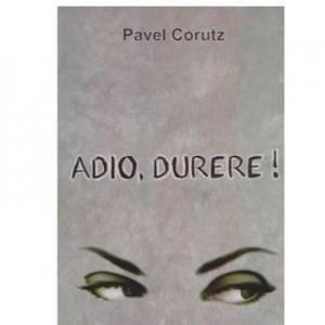 Adio -Durere! - Pavel Corutz