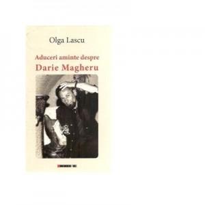 Aduceri aminte despre Darie Magheru - Olga Lascu
