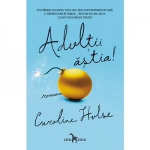 Adultii astia! - Caroline Hulse