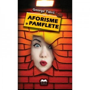 Aforisme si pamflete - George Tuica