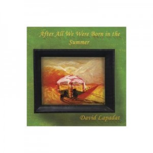 After All We Were Born in the Summer - David Lapadat