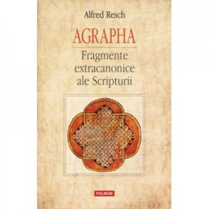 Agrapha. Fragmente extracanonice ale Scripturii - Alfred Resch