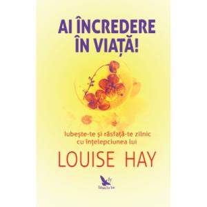 Ai incredere in viata! - Louise Hay