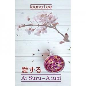 Ai Suru. A iubi vol. 1 - Ioana Lee