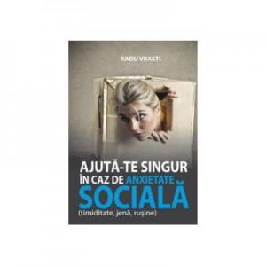 Ajuta-te singur in caz de anxietate sociala (timiditate, jena, rusine) - Radu Vrasti