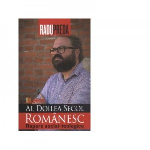 Al doilea secol romanesc. Repere social-teologice - Radu Preda