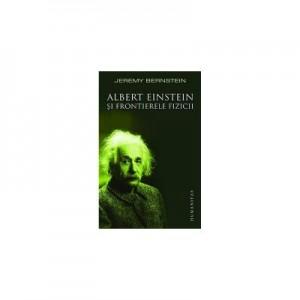 Albert Einstein si frontierele fizicii - Jeremy Bernstein
