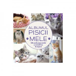 Albumul pisicii mele. Cele mai frumoase amintiri cu animalul meu de companie