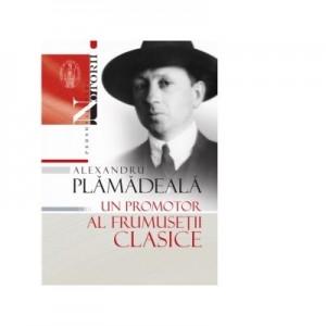 Alexandru Plamadeala, un promotor al frumusetii clasice - Vasile Malanetchi