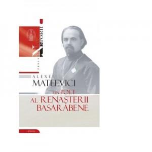 Alexei Mateevici. Un poet al renasterii basarabene - Vasile Malanetchi