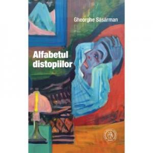Alfabetul distopiilor - Gheorghe Sasarman