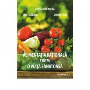 Alimentatia rationala pentru o viata sanatoasa - Prof. univ. dr. Constantin Milica, Ing. Camelia Nicoleta Roman, Ing. Daniela Troia