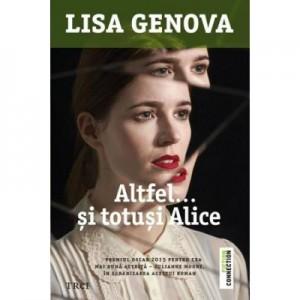 Altfel.. si totusi Alice - Lisa Genova. Traducere de Monica Procopet