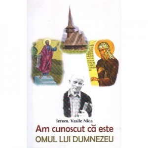 Am cunoscut ca este omul lui Dumnezeu - Vasile Nica