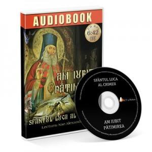 Am iubit patimirea - Audiobook - Sfantul Luca al Crimeei