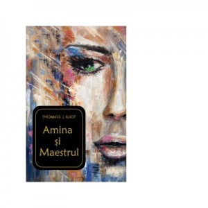 Amina si Maestrul - Thomass J. Eliot