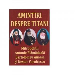 Amintiri despre titani. MitropolitiiAntonie Plamadeala, Bartolomeu Anania si Nestor Vornicescu - Al. Stanciulescu Barda