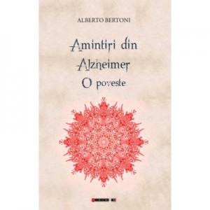 Amintiri din Alzheimer - o poveste - Alberto BERTONI