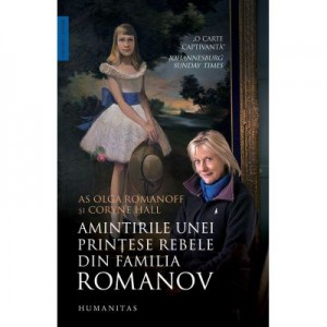 Amintirile unei printese rebele din familia Romanov - Coryne Hall, Olga Romanoff