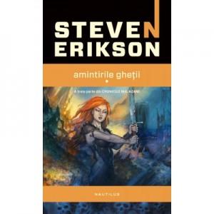 Amintirile ghetii (Seria Cronicile Malazane, partea a III-a, paperback) - Steven Erikson