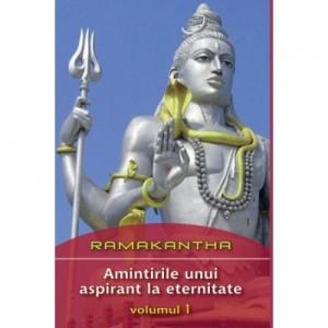 Amintirile unui aspirant la eternitate volumul 1 - Ramakantha