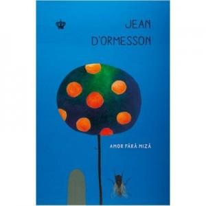 Amor fara miza. Colectia cadril - Jean d'Ormesson