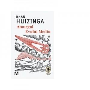 Amurgul Evului Mediu - Johan Huizinga