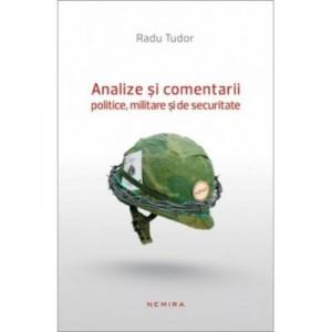 Analize si comentarii politice, militare si de securitate (paperback) - Radu Tudor