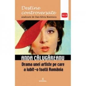 Anda Calugareanu. Drama unei artiste pe care a iubit-o toata Romania - Dan-Silviu Boerescu